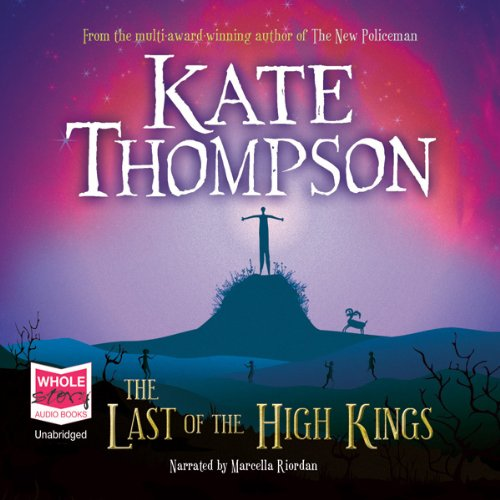 The Last of the High Kings                   By:                                                                                                                                 Kate Thompson                               Narrated by:                                                                                                                                 Marcella Riordan                      Length: 5 hrs and 50 mins     10 ratings     Overall 4.6