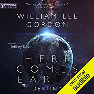 Destiny     Here Comes Earth, Book 2              By:                                                                                                                                 William Lee Gordon                               Narrated by:                                                                                                                                 Jeffrey Kafer                      Length: 9 hrs and 25 mins     34 ratings     Overall 4.6