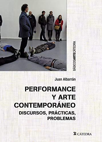 Performance y arte contemporáneo: Discursos, prácticas, problemas (Básicos Arte Cátedra)
