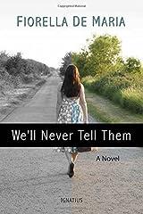 [[We'll Never Tell Them]] [By: De Maria, Fiorella] [October, 2015] Broché