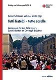 Tutti fratelli – tutte sorelle: Gemeinsam für das Rote Kreuz – Zum Gedenken an Christoph Brückner (Beiträge zur Rotkreuzgeschichte 3)