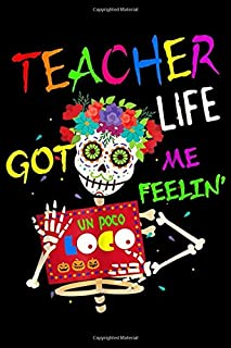 Teacher Life Got Me Feelin': Teacher Life Got Me Feeling Un Poco Loco Skull Skeleton Journal/Notebook Blank Lined Ruled 6x9 100 Pages