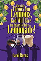 When Life Throws You Lemons, God Will Give You Sugar to Make Lemonade!