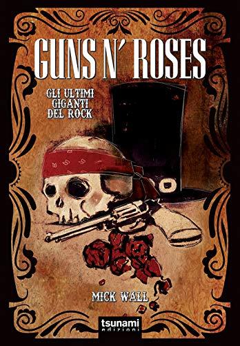 Guns N' Roses. Gli ultimi giganti del rock