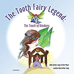 Image: The Tooth Fairy Legend: The Touch of Kindness | Audible Audiobook – Unabridged | by John Arthur Long (Author, Narrator), Chet Meyer (Author), Vellum Publishing (Publisher). Publisher: Vellum Publishing. Audible.com Release Date: October 9, 2018