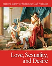 Critical Survey of Mythology & Folklore: Love, Sexuality, and Desire: Print Purchase Includes Free Online Access (Critical Survey of Mythology and Folklore)