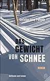 Das Gewicht von Schnee: Roman von Christian Guay-Poliquin