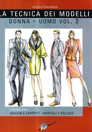 La tecnica dei modelli uomo-donna. Giacche e cappotti, mantelli e pellicceria (Vol. 3) (Collana gialla)