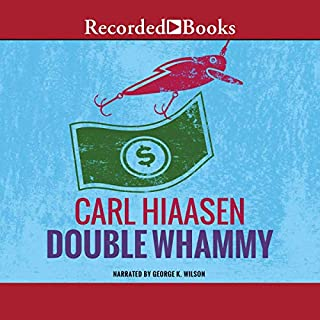 Double Whammy                   By:                                                                                                                                 Carl Hiaasen                               Narrated by:                                                                                                                                 George Wilson                      Length: 13 hrs and 32 mins     2,822 ratings     Overall 4.1