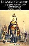 La Maison à vapeur - Voyage à travers l'Inde septentrionale (Edition annotée)