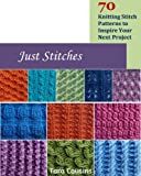 Just Stitches: 70 Knitting Stitch Patterns to Inspire Your Next Project (Tiger Road Crafts)