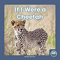 If I Were a Cheetah (If I Were an Animal: Little Blue Readers, Level 2)
