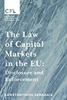 The Law of Capital Markets in the EU: Disclosure and Enforcement (Corporate and Financial Law)