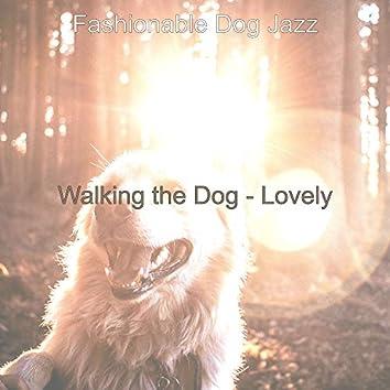 Walking the Dog - Lovely