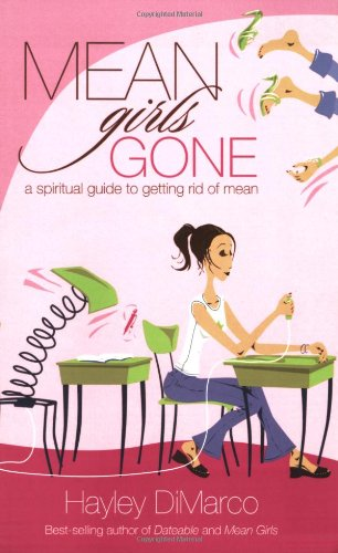 Download Mean Girls Gone: A Spiritual Guide To Getting Rid Of Mean 0800730569