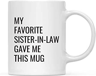 Andaz Press Funny 11oz. Coffee Mug Gift, My Favorite Sister-in-Law Gave Me This Mug, 1-Pack, Christmas Birthday Drinking Cup for Him Her Family in Laws Relatives