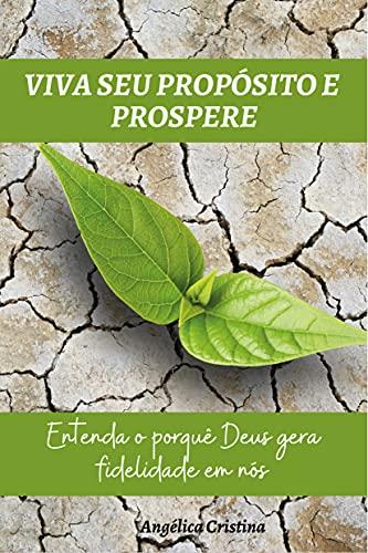 Viva seu propósito e prospere: Entenda o porquê Deus gera fidelidade em nós