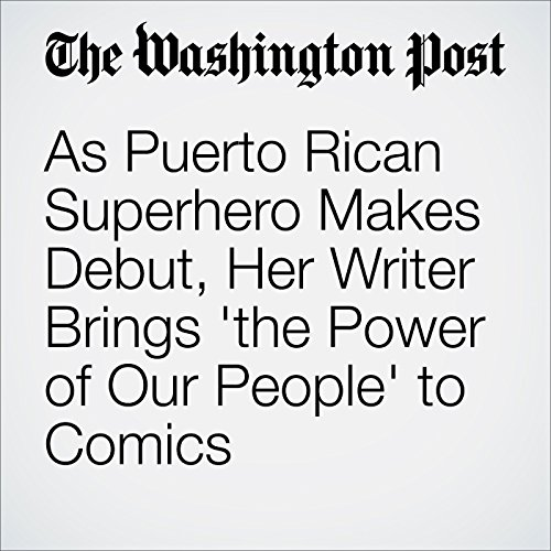 As Puerto Rican Superhero Makes Debut, Her Writer Brings 'the Power of Our People' to Comics audiobook cover art