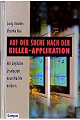 Auf der Suche nach der Killer- Applikation. Mit digitalen Strategien neue Märkte erobern. Hardcover
