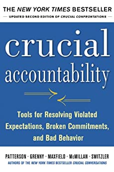 Crucial Accountability: Tools for Resolving Violated Expectations, Broken Commitments, and Bad Behavior, Second Edition by [Kerry Patterson, Ron;Switzler A Grenny, Joseph;McMillan]