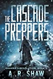 The Cascade Preppers (Graham's Resolution, Band 2) - A. R. Shaw