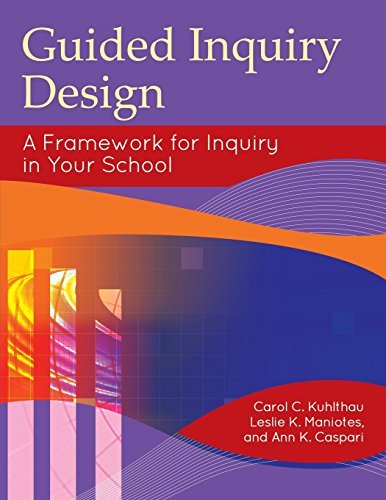 Guided Inquiry Design: A Framework for Inquiry in Your School (Libraries Unlimited Guided Inquiry) by Carol C. Kuhlthau (2012-06-06)