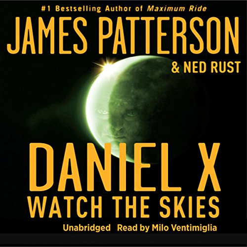 Daniel X     Watch the Skies              By:                                                                                                                                 James Patterson,                                                                                        Ned Rust                               Narrated by:                                                                                                                                 Milo Ventimiglia                      Length: 4 hrs and 24 mins     118 ratings     Overall 3.9