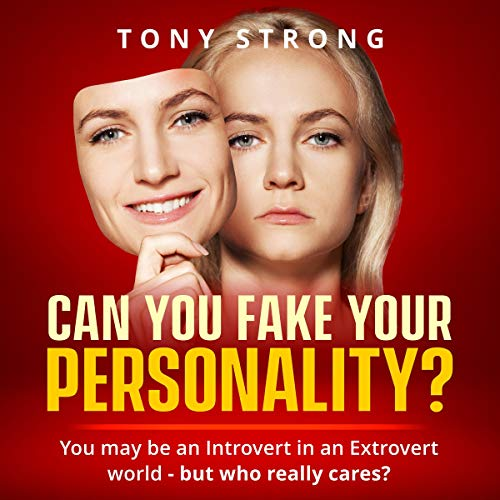 Can You Fake Your Personality? Audiobook By Tony Strong cover art