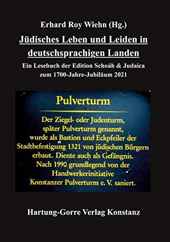 Jüdisches Leben und Leiden in deutschsprachigen Landen: Ein Lesebuch der Edition Schoáh & Judaica zum 1700-Jahre-Jubiläum 2021