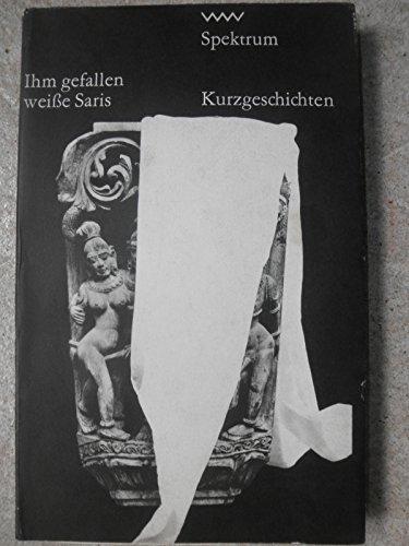 Ihm gefallen weiße Saris. Indische Kurzgeschichten. Herausgegeben und mit einer Nachbemerkung versehen von Gertraude Neufert.