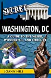 Secret Washington DC: A Guide to the Weird, Wonderful, and Obscure