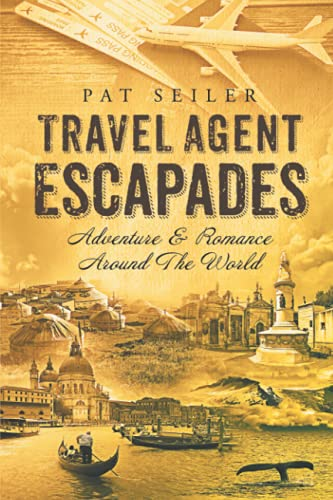 Compare Textbook Prices for Travel Agent Escapades: Adventure & Romance Around The World  ISBN 9798481814490 by Seiler, Patricia
