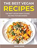 The Best Vegan Recipes: The Best Vegan Main Course Recipes For Beginners