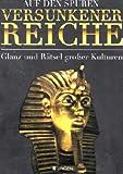 Auf den Spuren versunkener Reiche - Glanz und Rätsel großer Kulturen