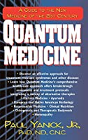 Quantum Medicine: A Guide to the New Medicine of the 21st Century