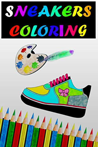 Sneakers Coloring: Coloring book for Sneakers Lovers Amazing Gifts For Adults and Kids Girls and women, illustrations for NBA Shoes, Vintage Fashion, basketball fan.
