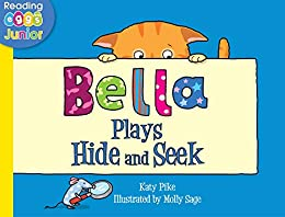 Bella Plays Hide and Seek: A Bella the Cat Book by [Katy Pike, Reading Eggs, Molly Sage]