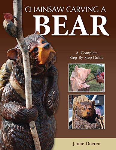 Chainsaw Carving a Bear: A Complete Step-By-Step Guide (Fox Chapel Publishing) Beginner-Friendly Details and Easy-to-Follow Illustrated Instructions for How to Carve Realistic and Caricature Bears