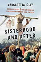 Sisterhood and After: An Oral History of the Uk Women's Liberation Movement, 1968-Present (Oxford Oral History Series)