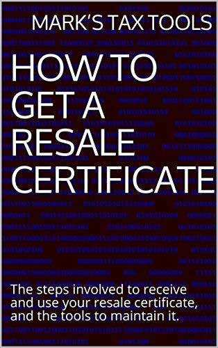 How to Get a Resale Certificate: The steps involved to receive and use your resale certificate, and the tools to maintain it. (English Edition)