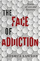The Face of Addiction: Stories of Loss and Recovery