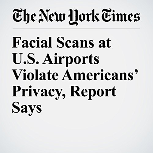 Facial Scans at U.S. Airports Violate Americans' Privacy, Report Says copertina