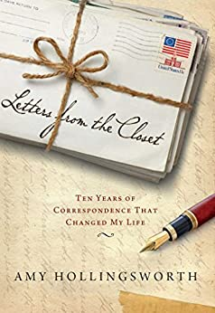 Letters from the Closet: Ten Years of Correspondence That Changed My Life by [Amy Hollingsworth]