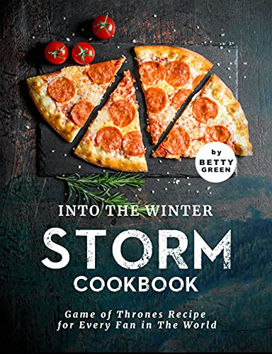 Into the Winter Storm Cookbook: Game of Thrones Recipes for Every Fan in The World (English Edition)