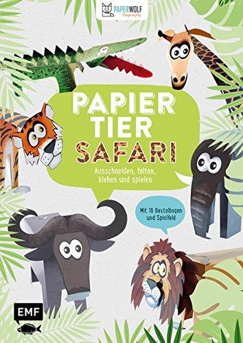 Papiertier – Safari: Ausschneiden, falten, kleben und spielen - Mit 16 Bastelbogen und Spielfeld