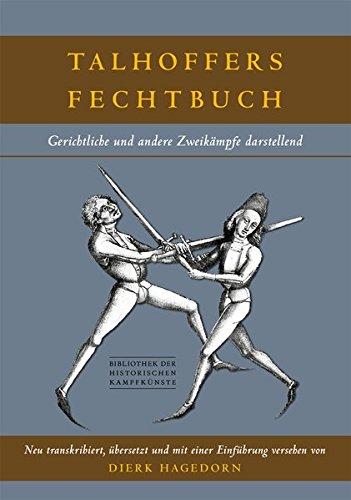 Talhoffers Fechtbuch: Gerichtliche und andere Zweikämpfe darstellend (Bibliothek historischer Kampfkünste)