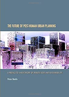 The Future of Post-Human Urban Planning: A Preface to a New Theory of Density, Void, and Sustainability