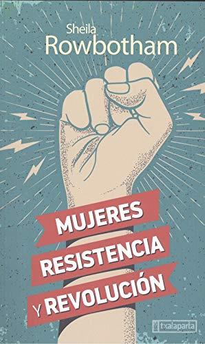 Mujeres, resistencia y revolución: Una historia de las mujeres y la revolución en el mundo moderno (GEBARA)