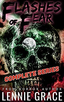 Flashes of Fear The Complete Series: A Collection of Flash Fiction Horror Stories by [Lennie Grace]