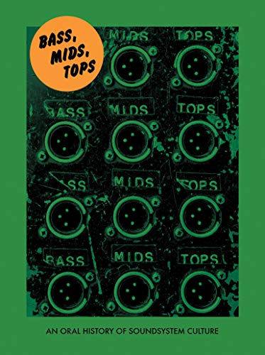 top rated Bass, Mid, Peak: Oral History of Sound System Culture (Strange Attractor Press) 2020